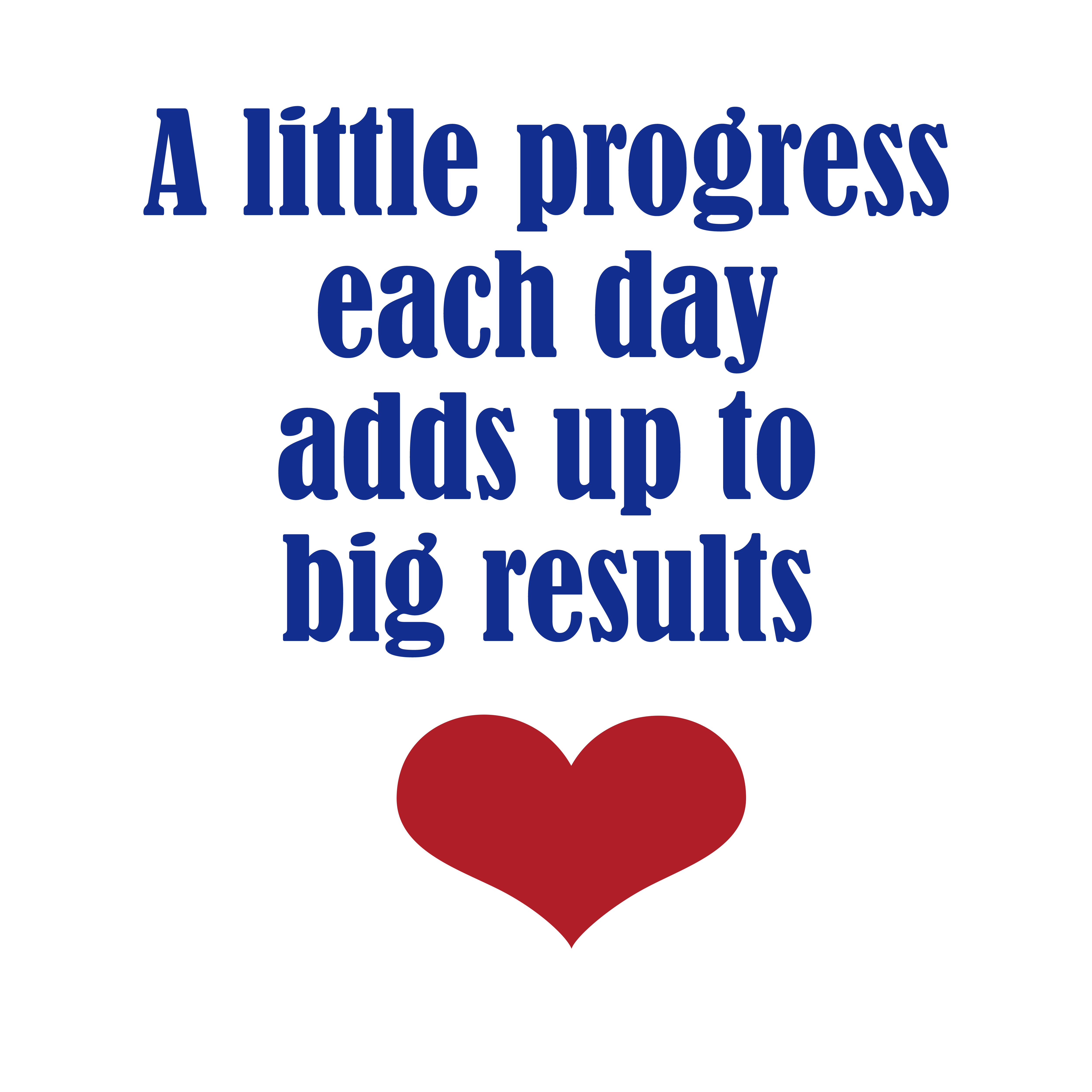 A Little Progress Each Day Adds Up To Big Results.png